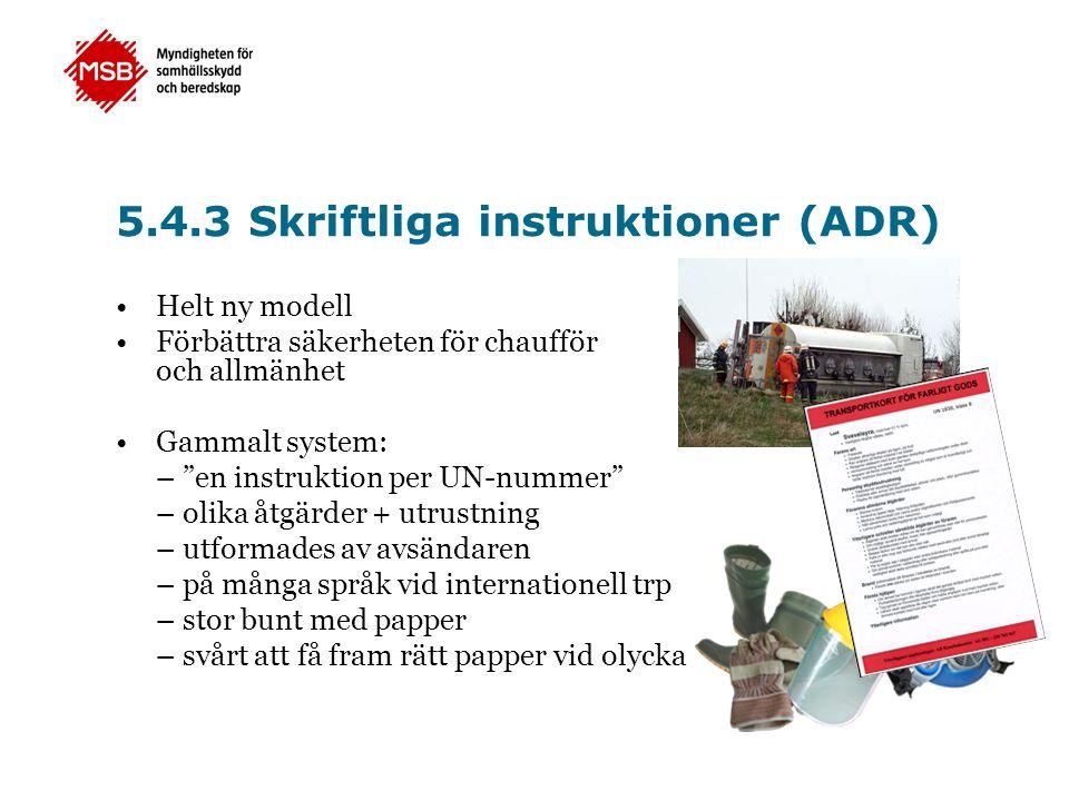 """5.4.3 Skriftliga instruktioner (ADR) •Helt ny modell •Förbättra säkerheten för chaufför och allmänhet •Gammalt system: – """"en instruktion per UN-nummer"""