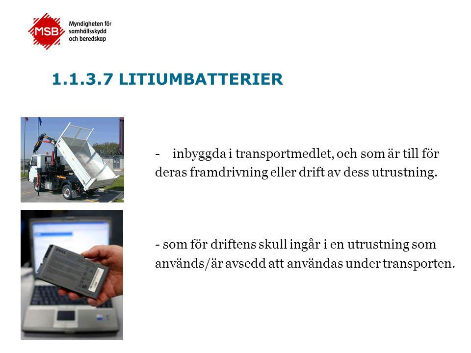 1.1.3.7 LITIUMBATTERIER -inbyggda i transportmedlet, och som är till för deras framdrivning eller drift av dess utrustning. - som för driftens skull i