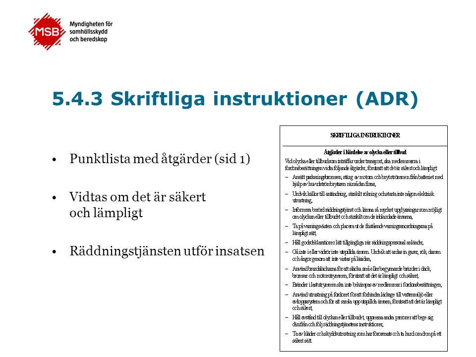 •Punktlista med åtgärder (sid 1) •Vidtas om det är säkert och lämpligt •Räddningstjänsten utför insatsen 5.4.3 Skriftliga instruktioner (ADR)