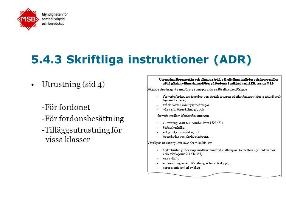 •Utrustning (sid 4) -För fordonet -För fordonsbesättning -Tilläggsutrustning för vissa klasser 5.4.3 Skriftliga instruktioner (ADR)