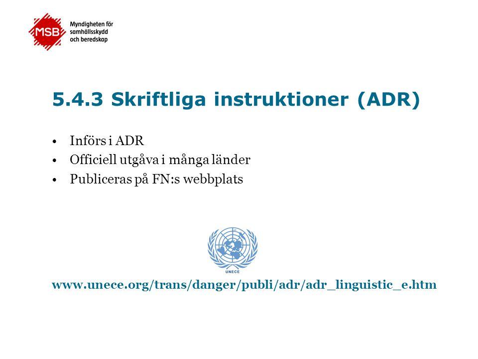 •Införs i ADR •Officiell utgåva i många länder •Publiceras på FN:s webbplats www.unece.org/trans/danger/publi/adr/adr_linguistic_e.htm 5.4.3 Skriftlig