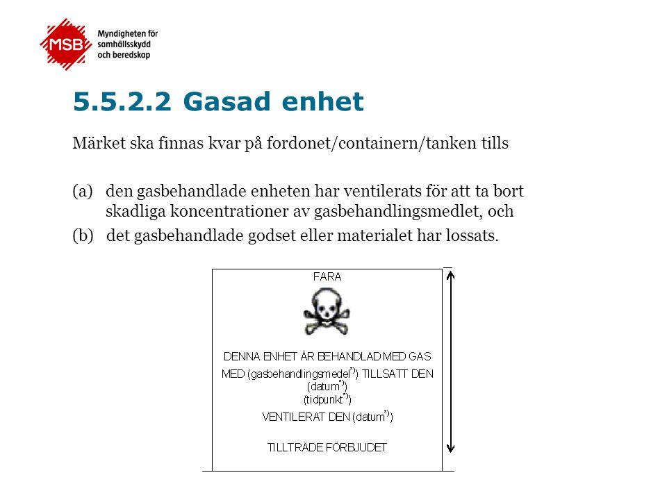 5.5.2.2 Gasad enhet Märket ska finnas kvar på fordonet/containern/tanken tills (a) den gasbehandlade enheten har ventilerats för att ta bort skadliga