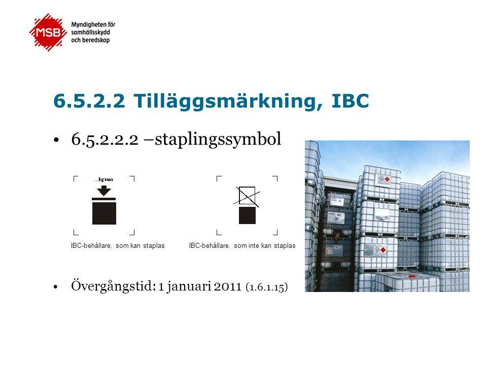 6.5.2.2 Tilläggsmärkning, IBC •6.5.2.2.2 –staplingssymbol •Övergångstid: 1 januari 2011 (1.6.1.15) IBC-behållare, som kan staplasIBC-behållare, som in