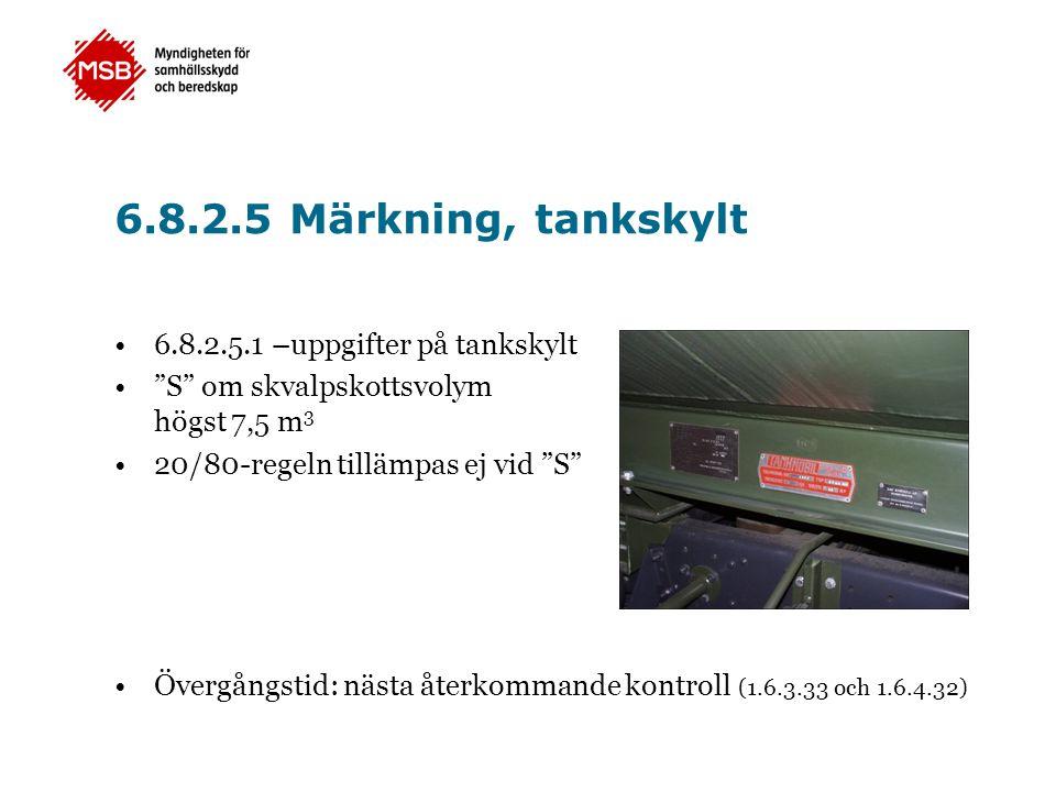 """6.8.2.5 Märkning, tankskylt •6.8.2.5.1 –uppgifter på tankskylt •""""S"""" om skvalpskottsvolym högst 7,5 m 3 •20/80-regeln tillämpas ej vid """"S"""" •Övergångsti"""