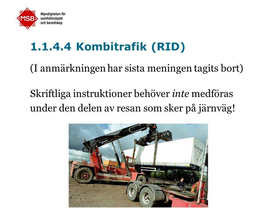 1.1.4.4 Kombitrafik (RID) (I anmärkningen har sista meningen tagits bort) Skriftliga instruktioner behöver inte medföras under den delen av resan som