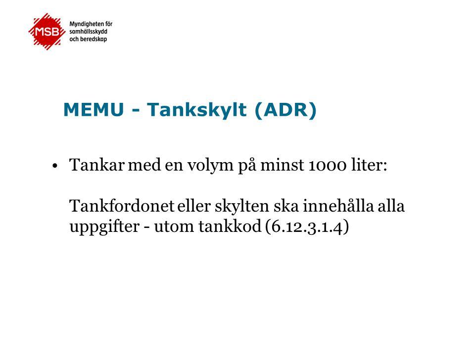 •Tankar med en volym på minst 1000 liter: Tankfordonet eller skylten ska innehålla alla uppgifter - utom tankkod (6.12.3.1.4) MEMU - Tankskylt (ADR)