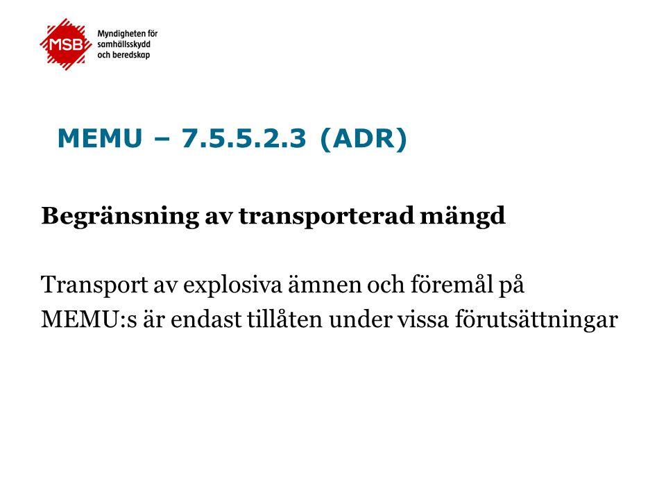 Begränsning av transporterad mängd Transport av explosiva ämnen och föremål på MEMU:s är endast tillåten under vissa förutsättningar MEMU – 7.5.5.2.3
