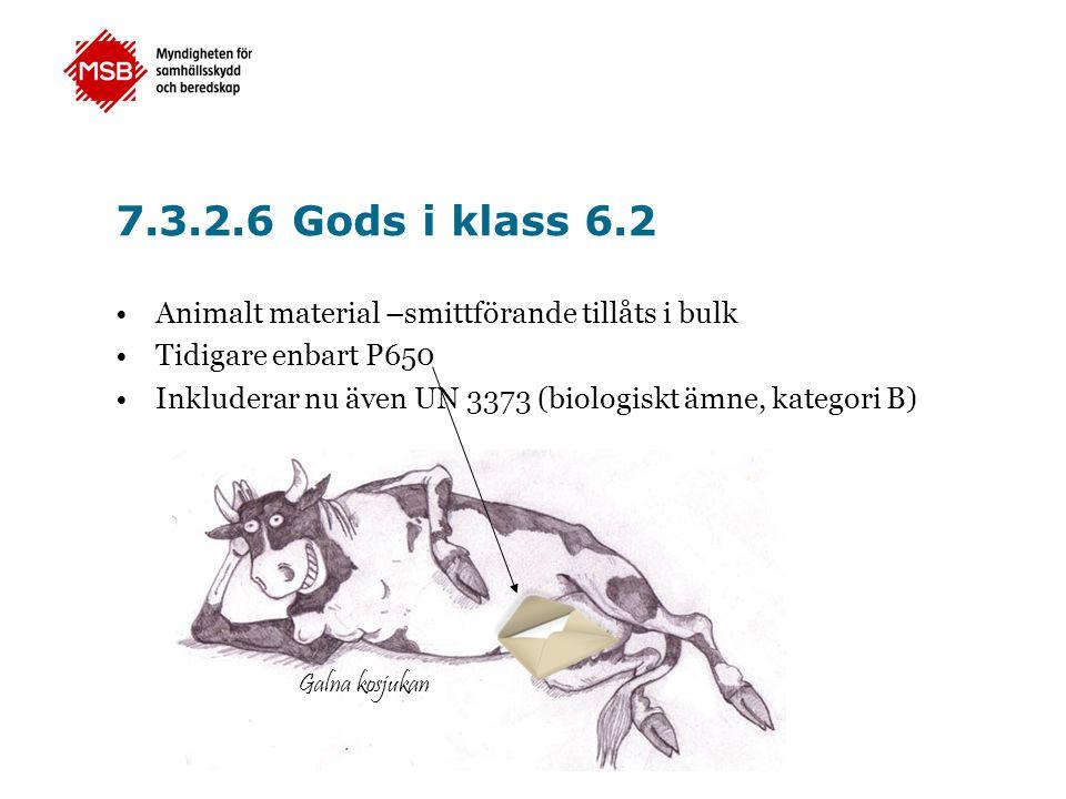 7.3.2.6 Gods i klass 6.2 •Animalt material –smittförande tillåts i bulk •Tidigare enbart P650 •Inkluderar nu även UN 3373 (biologiskt ämne, kategori B