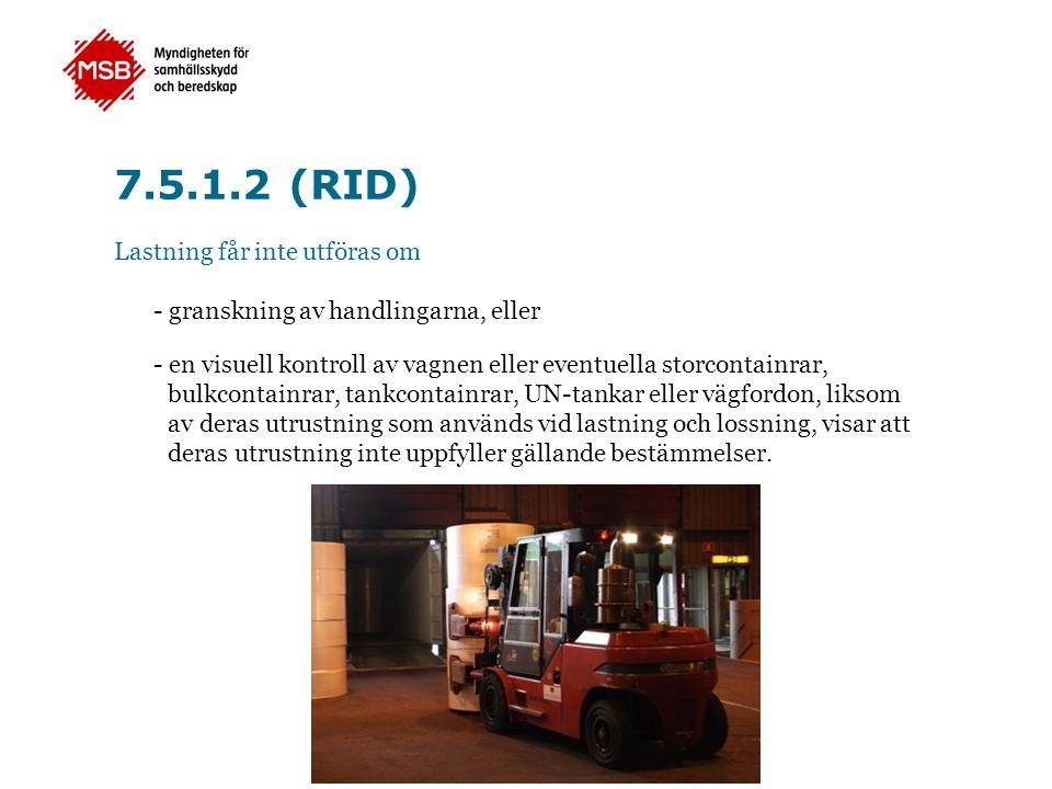 7.5.1.2 (RID) Lastning får inte utföras om - granskning av handlingarna, eller - en visuell kontroll av vagnen eller eventuella storcontainrar, bulkco