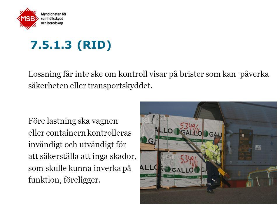 7.5.1.3 (RID) Lossning får inte ske om kontroll visar på brister som kan påverka säkerheten eller transportskyddet. Före lastning ska vagnen eller con