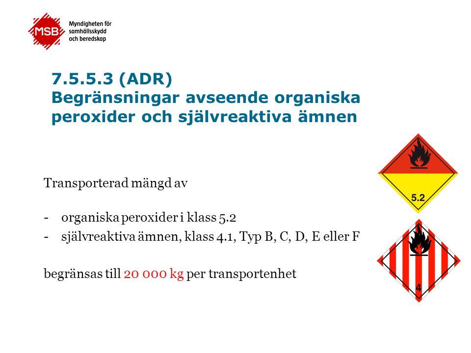 7.5.5.3 (ADR) Begränsningar avseende organiska peroxider och självreaktiva ämnen Transporterad mängd av -organiska peroxider i klass 5.2 -självreaktiv