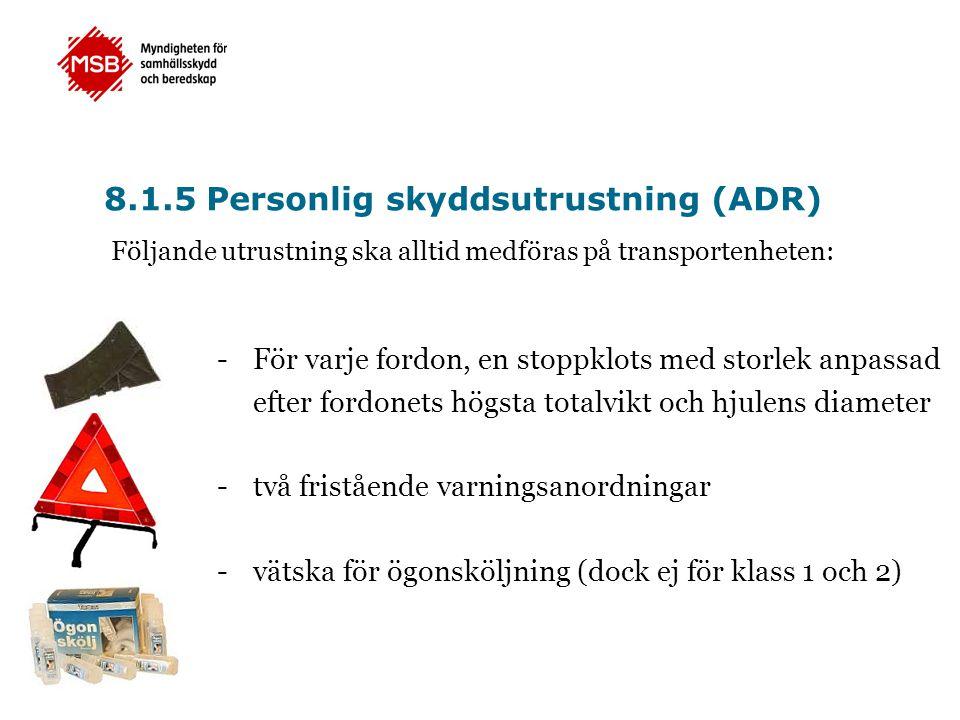 8.1.5 Personlig skyddsutrustning (ADR) -För varje fordon, en stoppklots med storlek anpassad efter fordonets högsta totalvikt och hjulens diameter -tv