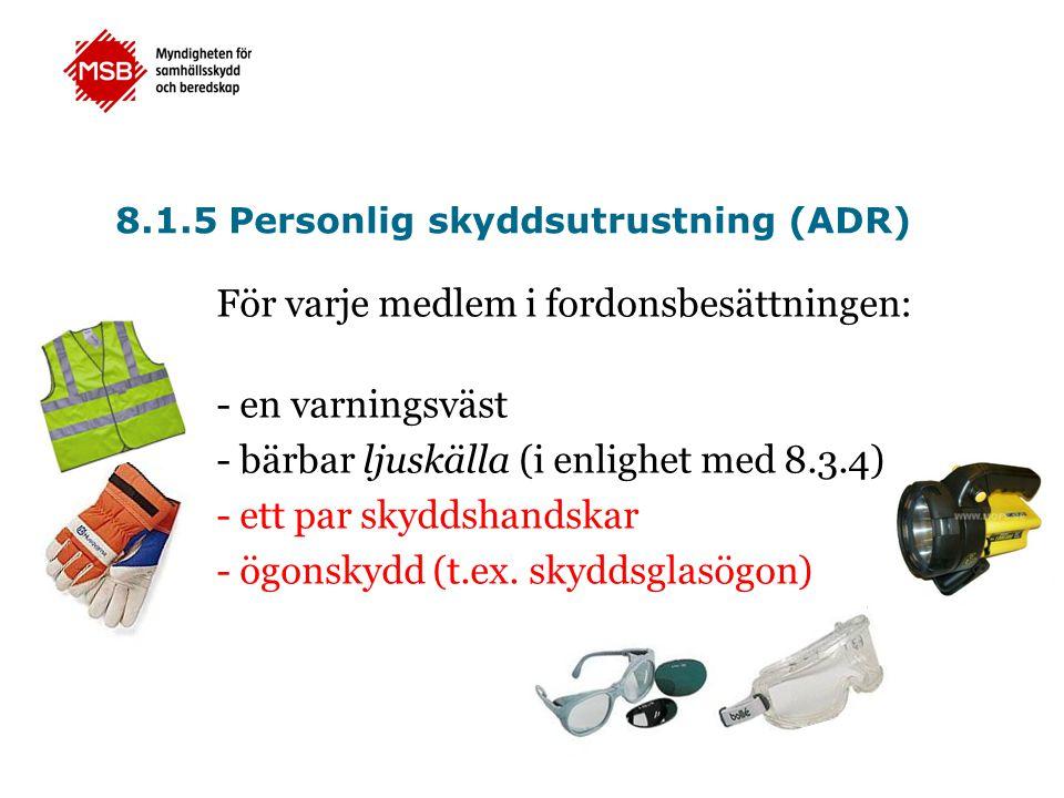 För varje medlem i fordonsbesättningen: - en varningsväst - bärbar ljuskälla (i enlighet med 8.3.4) - ett par skyddshandskar - ögonskydd (t.ex. skydds