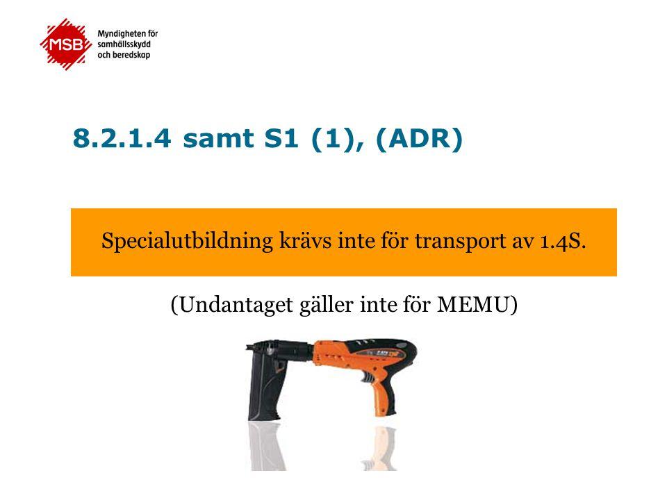 8.2.1.4 samt S1 (1), (ADR) Specialutbildning krävs inte för transport av 1.4S. (Undantaget gäller inte för MEMU)