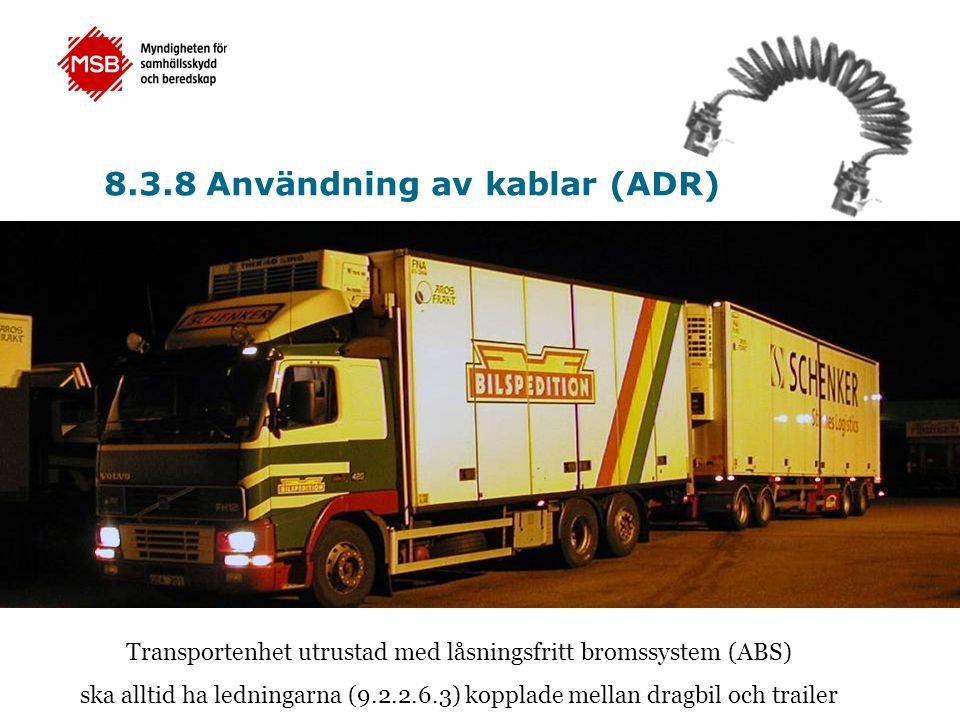 8.3.8 Användning av kablar (ADR) Transportenhet utrustad med låsningsfritt bromssystem (ABS) ska alltid ha ledningarna (9.2.2.6.3) kopplade mellan dra