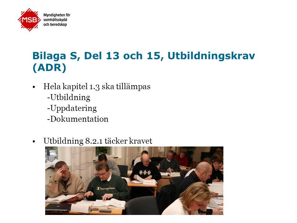 Bilaga S, Del 13 och 15, Utbildningskrav (ADR) •Hela kapitel 1.3 ska tillämpas -Utbildning -Uppdatering -Dokumentation •Utbildning 8.2.1 täcker kravet