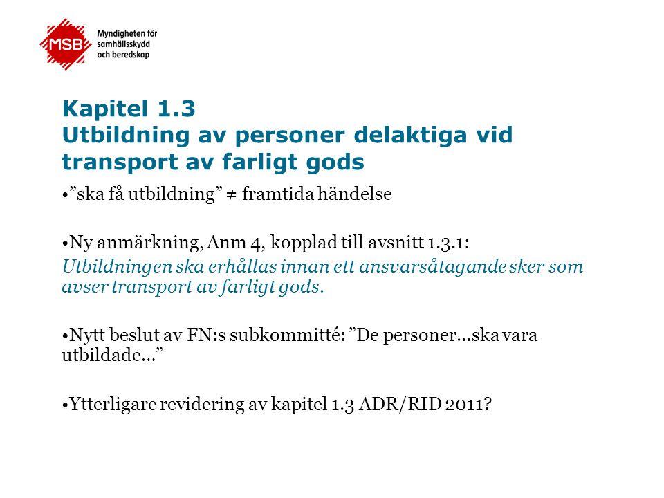 """Kapitel 1.3 Utbildning av personer delaktiga vid transport av farligt gods •""""ska få utbildning"""" ≠ framtida händelse •Ny anmärkning, Anm 4, kopplad til"""