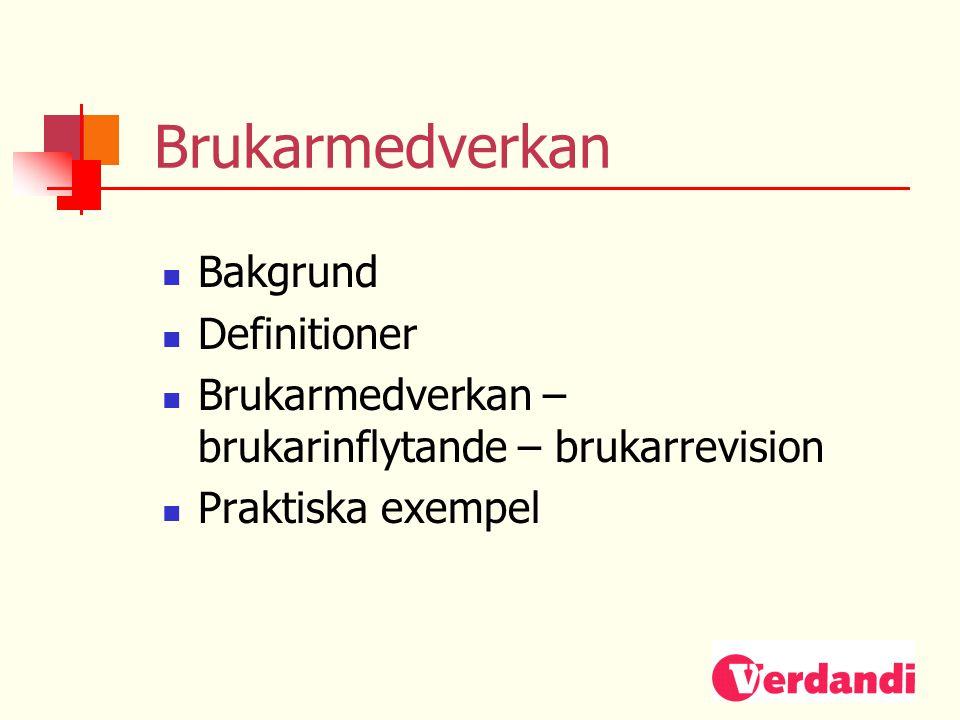 Brukarmedverkan  Bakgrund  Definitioner  Brukarmedverkan – brukarinflytande – brukarrevision  Praktiska exempel
