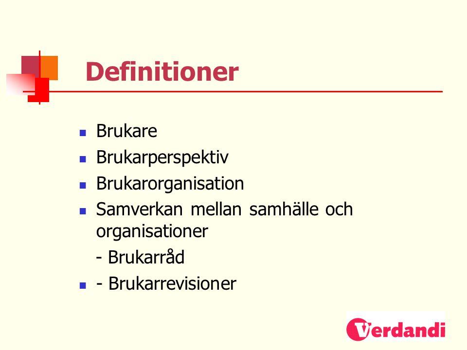 Definitioner  Brukare  Brukarperspektiv  Brukarorganisation  Samverkan mellan samhälle och organisationer - Brukarråd  - Brukarrevisioner