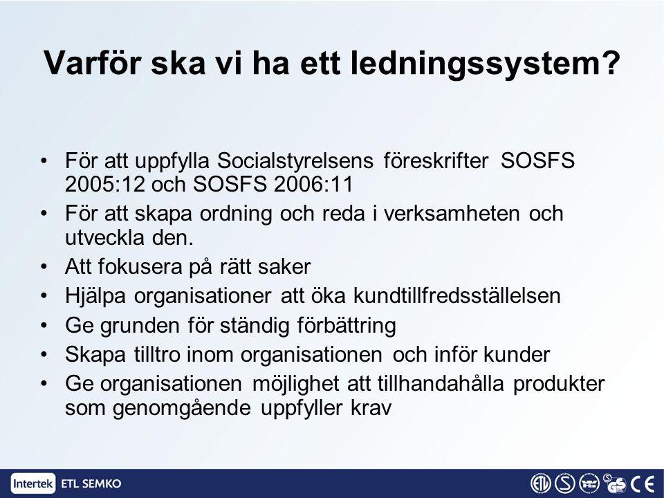 Varför ska vi ha ett ledningssystem? •För att uppfylla Socialstyrelsens föreskrifter SOSFS 2005:12 och SOSFS 2006:11 •För att skapa ordning och reda i