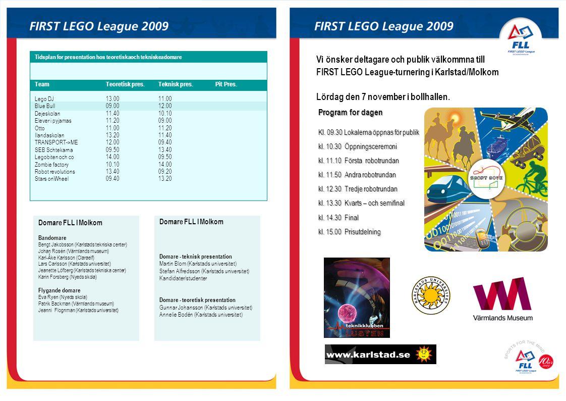 Vi önsker deltagare och publik välkommna till FIRST LEGO League-turnering i Karlstad/Molkom Lördag den 7 november i bollhallen. Program for dagen Kl.