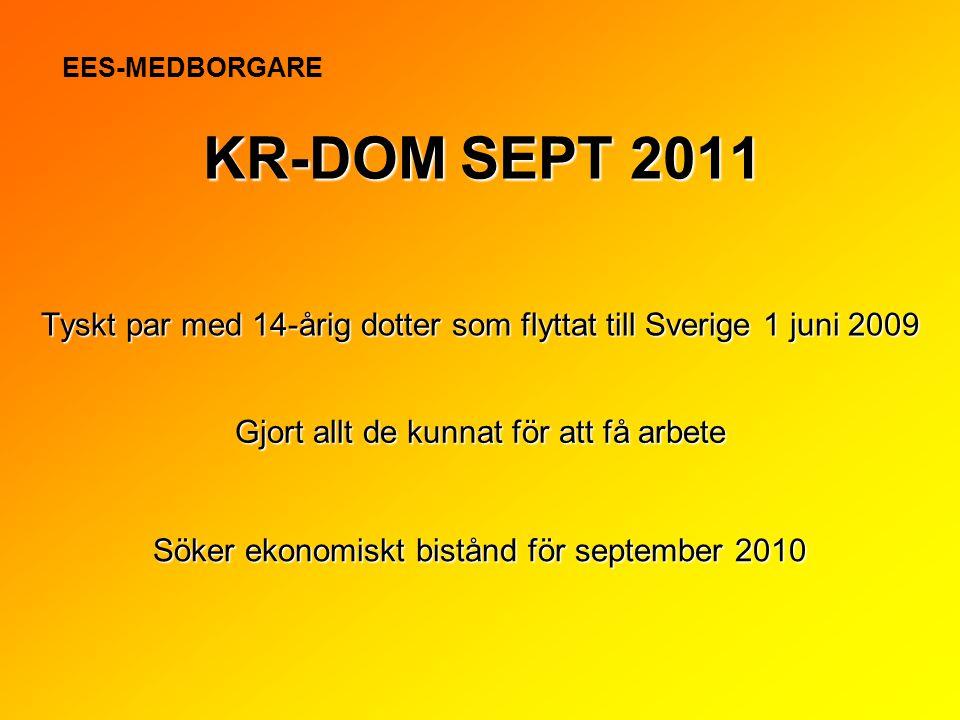 Tyskt par med 14-årig dotter som flyttat till Sverige 1 juni 2009 Söker ekonomiskt bistånd för september 2010 KR-DOM SEPT 2011 EES-MEDBORGARE Gjort al
