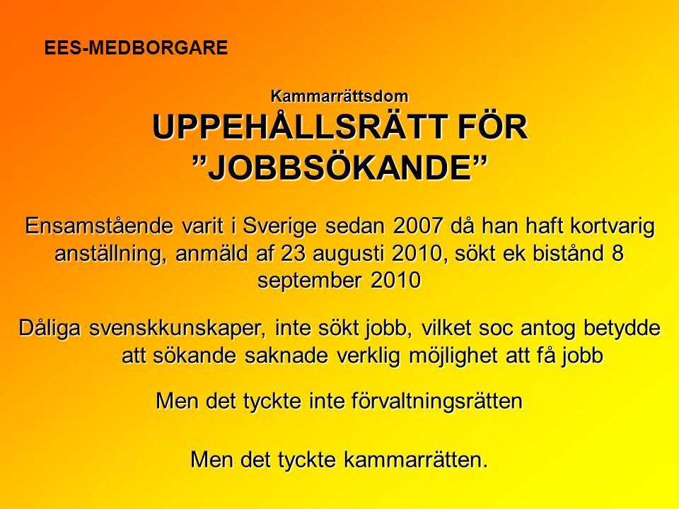 """Kammarrättsdom UPPEHÅLLSRÄTT FÖR """"JOBBSÖKANDE"""" Ensamstående varit i Sverige sedan 2007 då han haft kortvarig anställning, anmäld af 23 augusti 2010, s"""