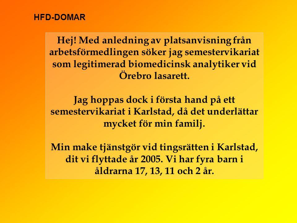 Hej! Med anledning av platsanvisning från arbetsförmedlingen söker jag semestervikariat som legitimerad biomedicinsk analytiker vid Örebro lasarett. J