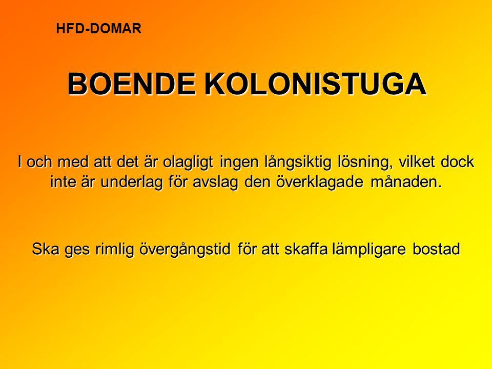 BOENDE KOLONISTUGA HFD-DOMAR I och med att det är olagligt ingen långsiktig lösning, vilket dock inte är underlag för avslag den överklagade månaden.