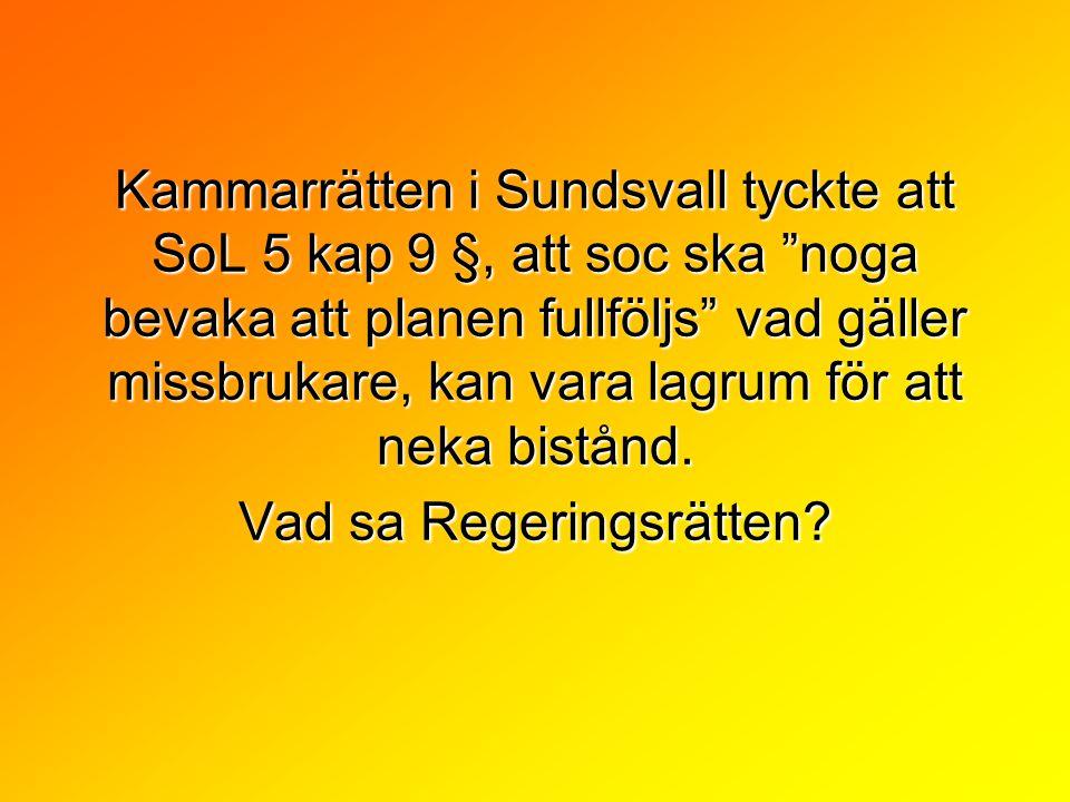 """Kammarrätten i Sundsvall tyckte att SoL 5 kap 9 §, att soc ska """"noga bevaka att planen fullföljs"""" vad gäller missbrukare, kan vara lagrum för att neka"""