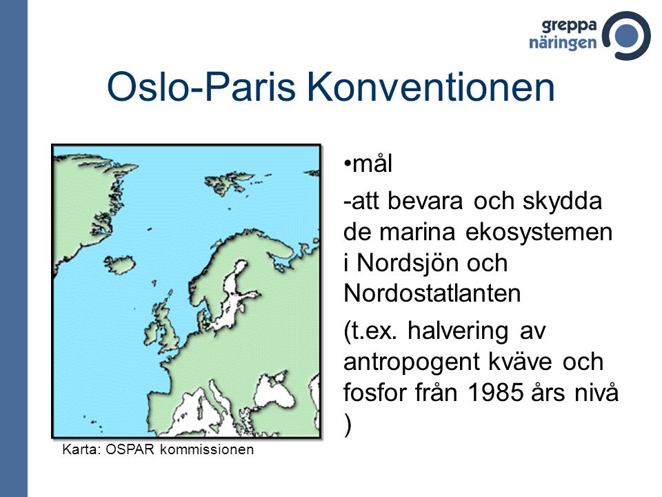 Oslo-Paris Konventionen • mål -att bevara och skydda de marina ekosystemen i Nordsjön och Nordostatlanten (t.ex. halvering av antropogent kväve och fo