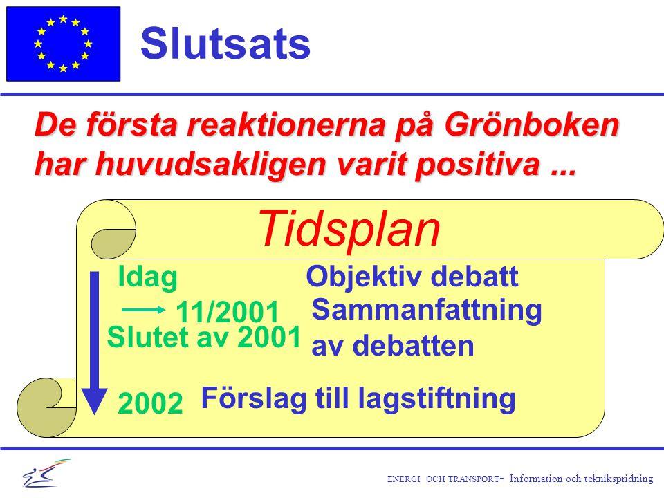 ENERGI OCH TRANSPORT - Information och teknikspridning Slutsats De första reaktionerna på Grönboken har huvudsakligen varit positiva...