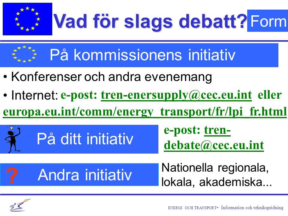 ENERGI OCH TRANSPORT - Information och teknikspridning Vad för slags debatt.