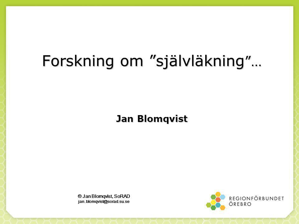Forskning om självläkning … Jan Blomqvist © Jan Blomqvist, SoRAD jan.blomqvist@sorad.su.se