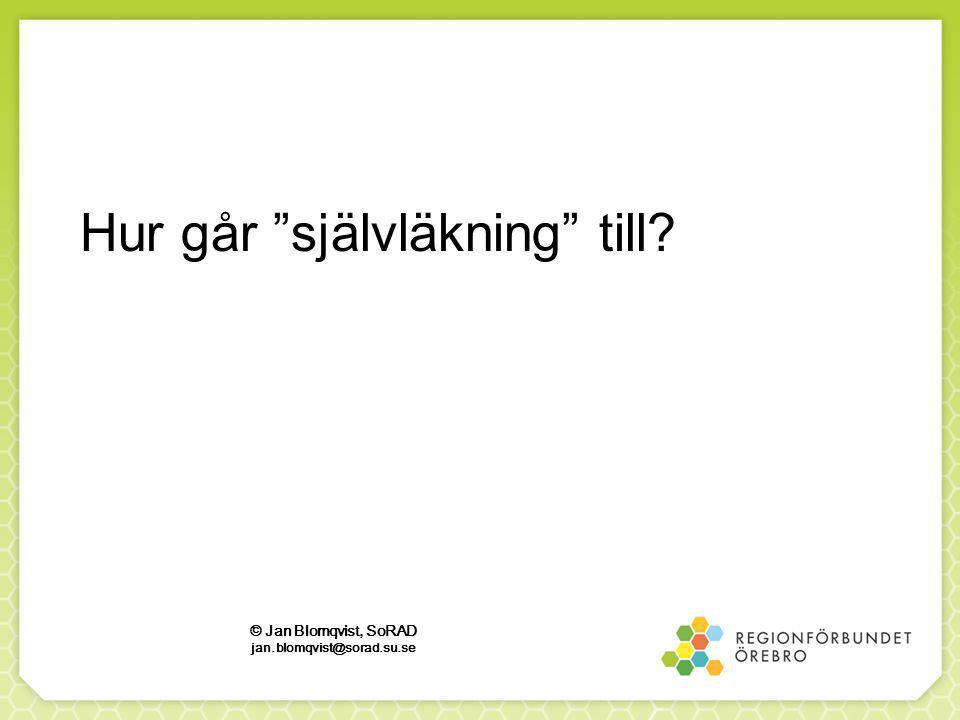 Hur går självläkning till? © Jan Blomqvist, SoRAD jan.blomqvist@sorad.su.se