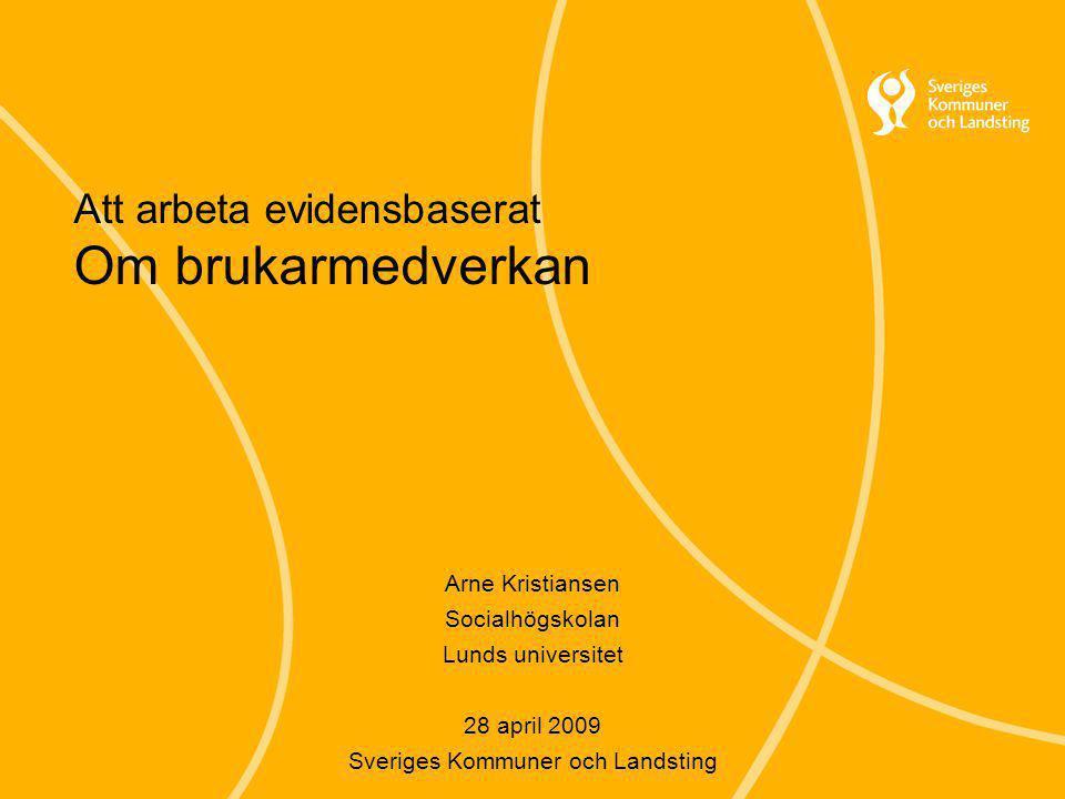 Att arbeta evidensbaserat Om brukarmedverkan Arne Kristiansen Socialhögskolan Lunds universitet 28 april 2009 Sveriges Kommuner och Landsting