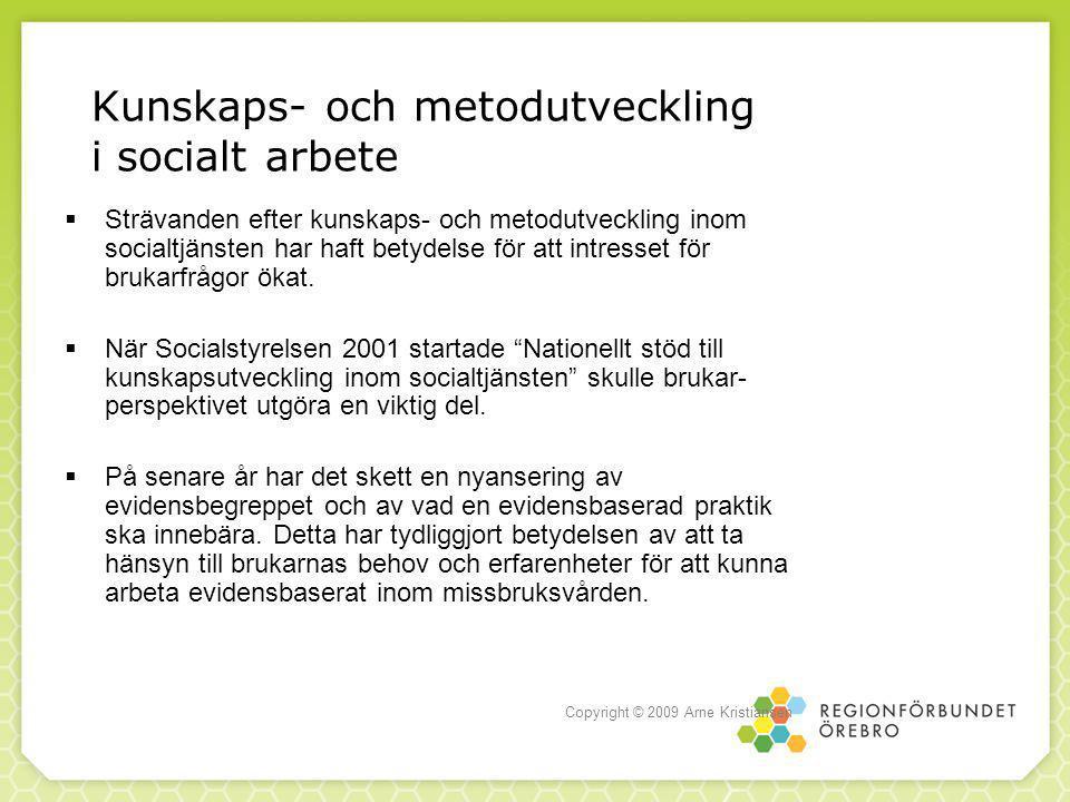 Kunskaps- och metodutveckling i socialt arbete  Strävanden efter kunskaps- och metodutveckling inom socialtjänsten har haft betydelse för att intresset för brukarfrågor ökat.