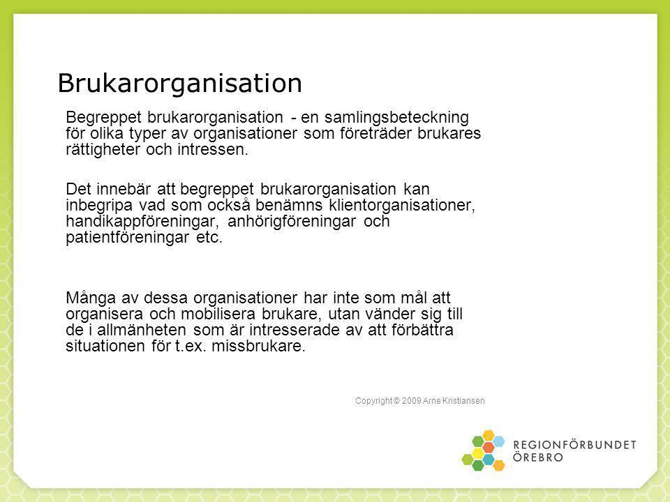 Brukarorganisation Begreppet brukarorganisation - en samlingsbeteckning för olika typer av organisationer som företräder brukares rättigheter och intressen.