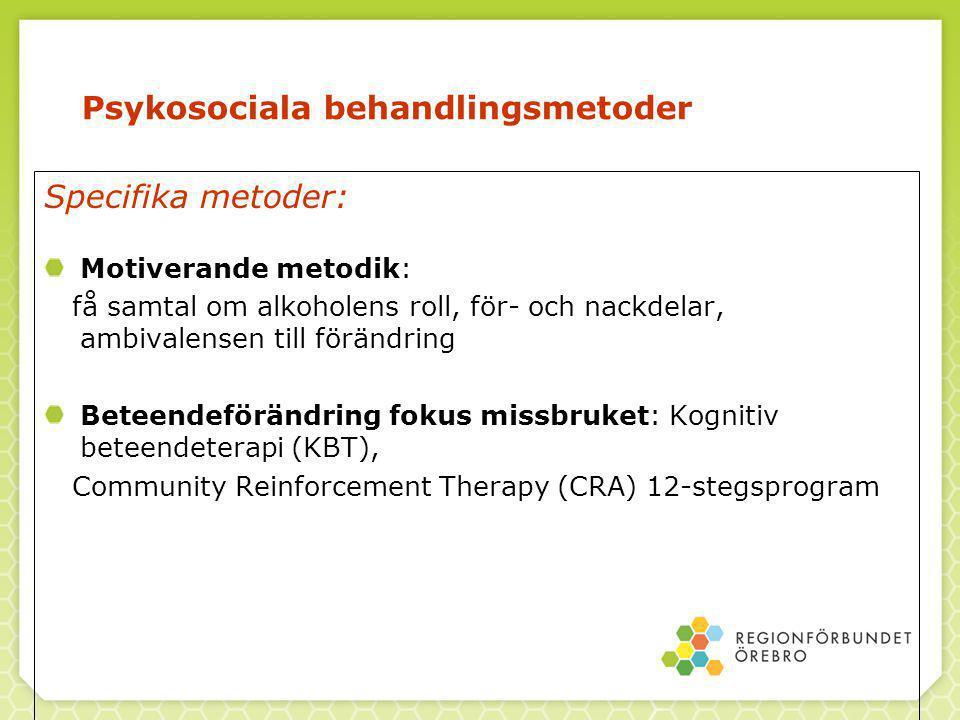 Psykosociala behandlingsmetoder Specifika metoder: Motiverande metodik: få samtal om alkoholens roll, för- och nackdelar, ambivalensen till förändring Beteendeförändring fokus missbruket: Kognitiv beteendeterapi (KBT), Community Reinforcement Therapy (CRA) 12-stegsprogram