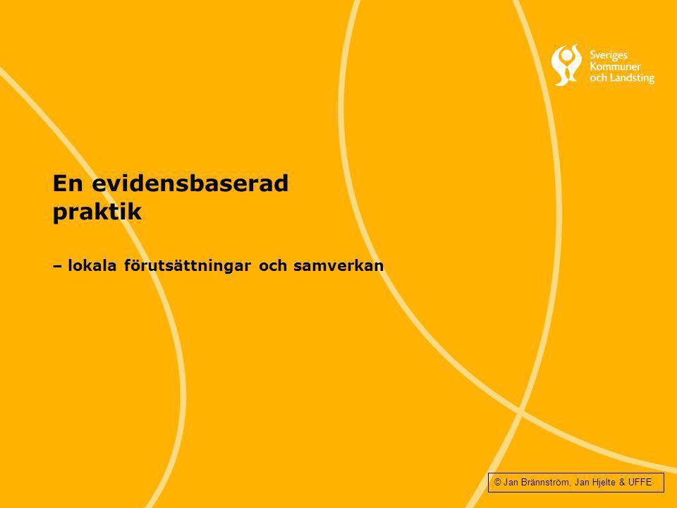 En evidensbaserad praktik – lokala förutsättningar och samverkan © Jan Brännström, Jan Hjelte & UFFE