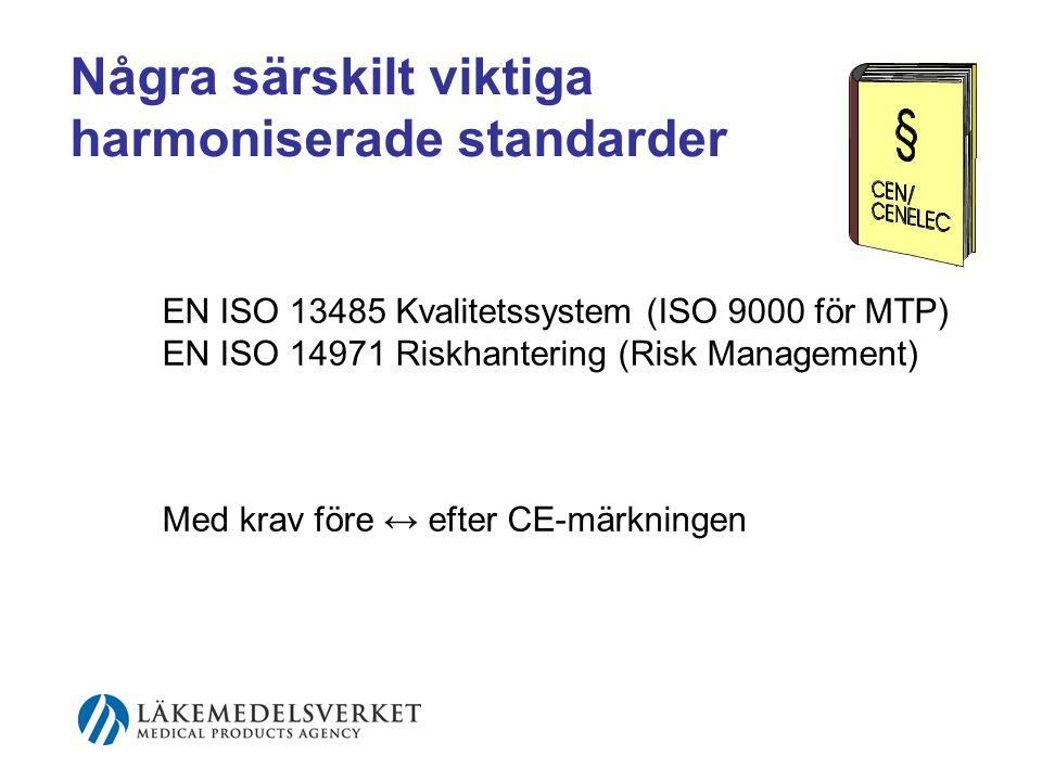 Några särskilt viktiga harmoniserade standarder EN ISO 13485 Kvalitetssystem (ISO 9000 för MTP) EN ISO 14971 Riskhantering (Risk Management) Med krav före ↔ efter CE-märkningen