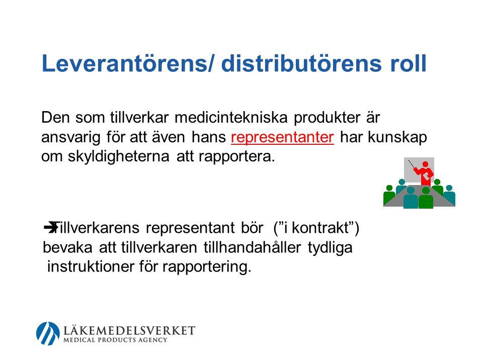 Leverantörens/ distributörens roll Den som tillverkar medicintekniska produkter är ansvarig för att även hans representanter har kunskap om skyldigheterna att rapportera.