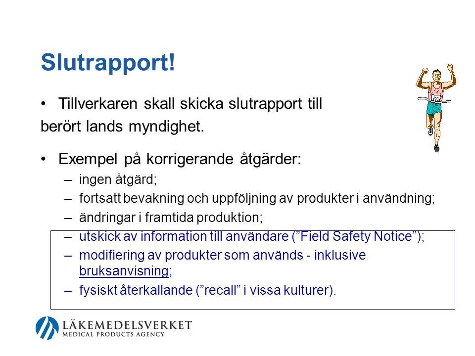 Slutrapport.•Tillverkaren skall skicka slutrapport till berört lands myndighet.