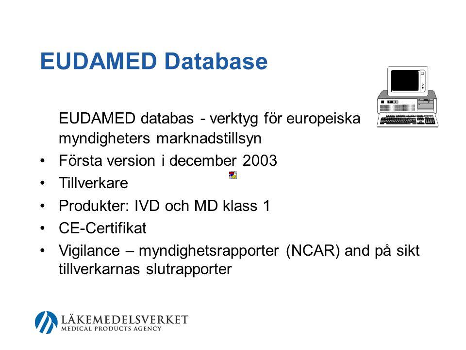 EUDAMED Database EUDAMED databas - verktyg för europeiska myndigheters marknadstillsyn •Första version i december 2003 •Tillverkare •Produkter: IVD och MD klass 1 •CE-Certifikat •Vigilance – myndighetsrapporter (NCAR) and på sikt tillverkarnas slutrapporter