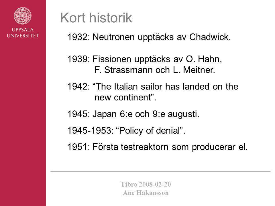 Tibro 2008-02-20 Ane Håkansson Kort historik 1932: Neutronen upptäcks av Chadwick. 1939: Fissionen upptäcks av O. Hahn, F. Strassmann och L. Meitner.