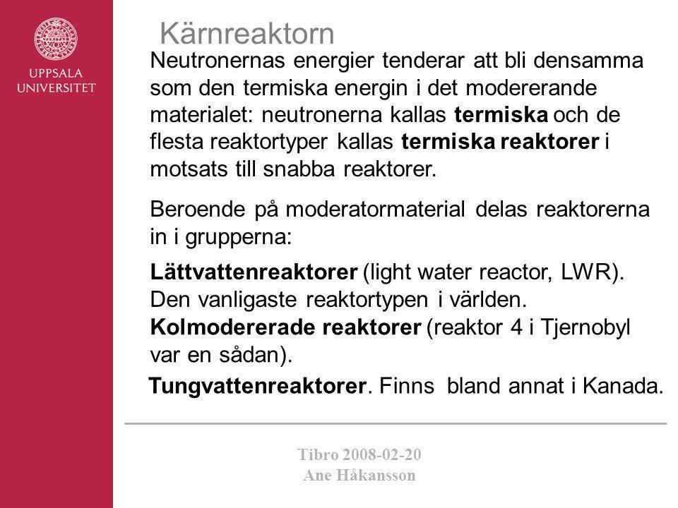 Tibro 2008-02-20 Ane Håkansson Kärnreaktorn Neutronernas energier tenderar att bli densamma som den termiska energin i det modererande materialet: neu