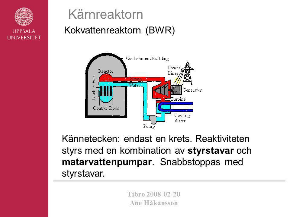 Tibro 2008-02-20 Ane Håkansson Kärnreaktorn Kokvattenreaktorn (BWR) Kännetecken: endast en krets. Reaktiviteten styrs med en kombination av styrstavar