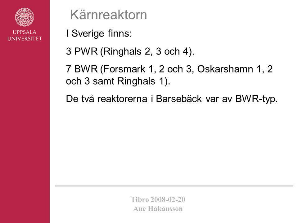 Tibro 2008-02-20 Ane Håkansson Kärnreaktorn I Sverige finns: 3 PWR (Ringhals 2, 3 och 4). 7 BWR (Forsmark 1, 2 och 3, Oskarshamn 1, 2 och 3 samt Ringh