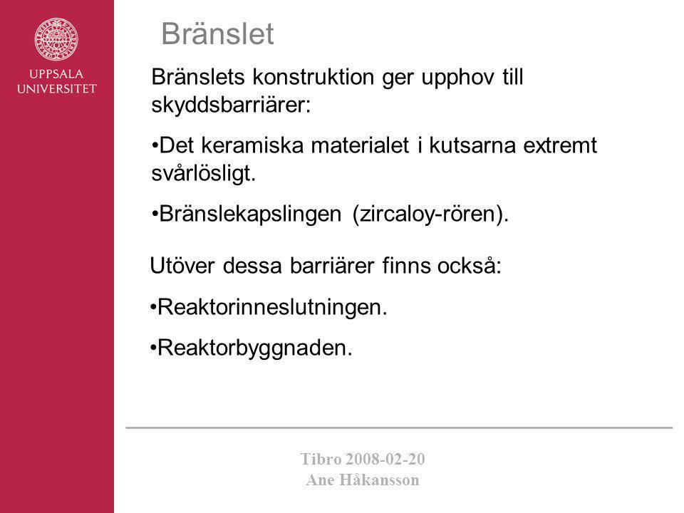 Tibro 2008-02-20 Ane Håkansson Bränslet Bränslets konstruktion ger upphov till skyddsbarriärer: •Det keramiska materialet i kutsarna extremt svårlösli