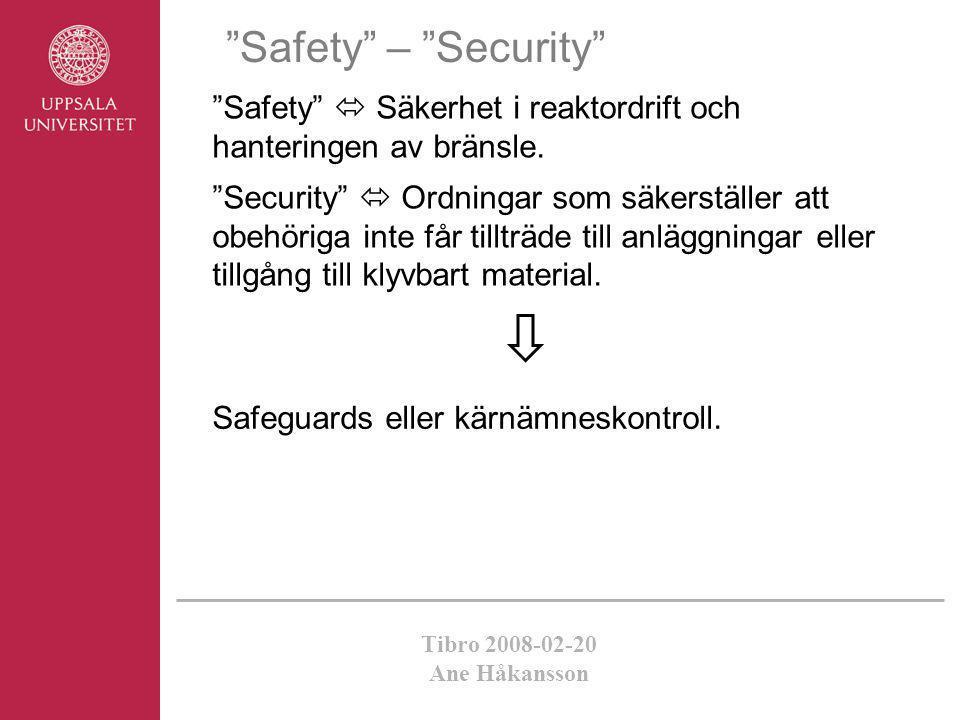 """Tibro 2008-02-20 Ane Håkansson """"Safety"""" – """"Security"""" """"Safety""""  Säkerhet i reaktordrift och hanteringen av bränsle. """"Security""""  Ordningar som säkerst"""